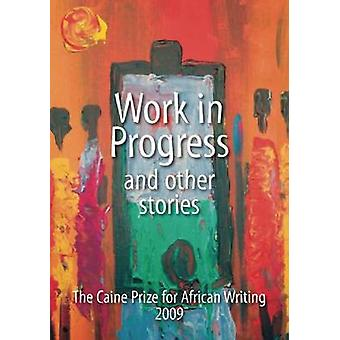 Work in Progress and Other Stories - Caine Prize for African Writing 2