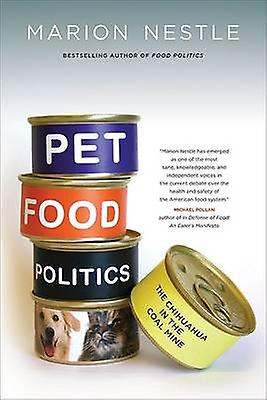Pet Food Politics - The Chihuahua in the Coal Mine by Marion Nestle -