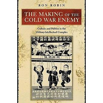 The Making of the Cold War Enemy - Culture and Politics in the Militar