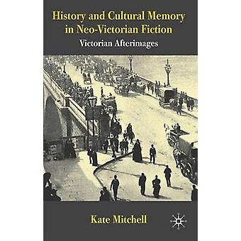 History and Cultural Memory in Neo-Victorian Fiction - Victorian After