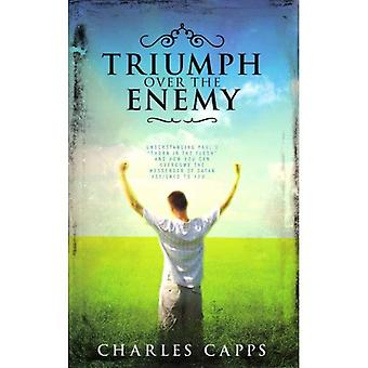 Triumph over the Enemy: Understanding Pauls �ǣThorn in the Flesh�ǣ and How You Can Overcome the Messenger of Satan Assigned to You