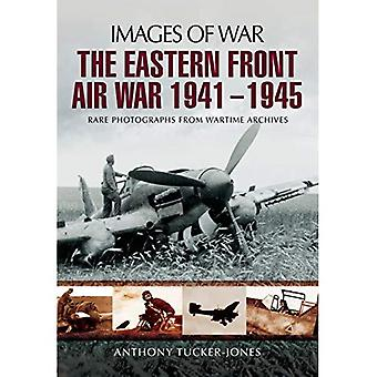 The Eastern Front Air War 1941 - 1945 (Images of War)
