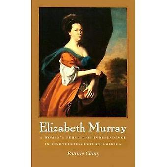 Elizabeth Murray: Eine Frau Streben nach Unabhängigkeit im achtzehnten Jahrhundert in Amerika
