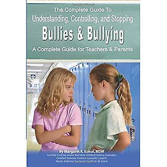 Complete Guide to Understanding, Controlling & Stopping Bullies & Bullying: A Complete Guide for Teachers & Parents