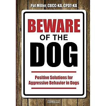 Beware of the Dog: Positive�Solutions for Aggressive�Behavior in Dogs