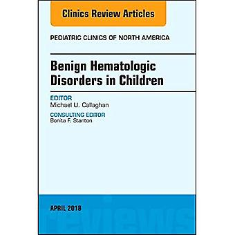 Benign Hematologic Disorders� in Children, An Issue of Pediatric Clinics of North America (The Clinics: Internal Medicine)