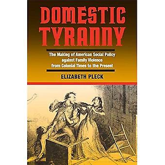 Inhemska tyranni: Skapandet av sociala politik mot våld inom familjen från kolonialtiden till nutid