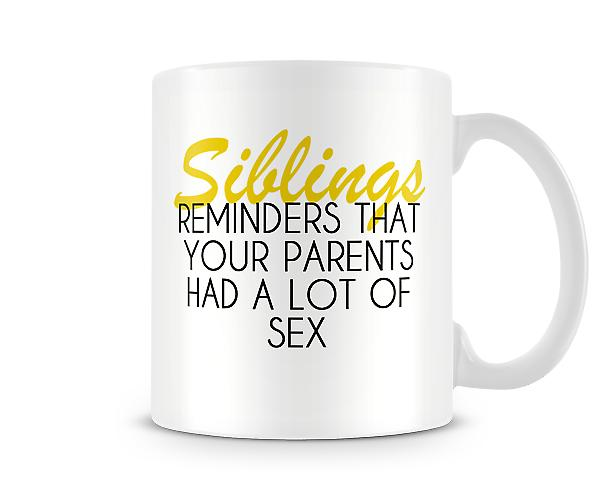 Siblings Reminders That Your Parents Had A Lot Of Sex Mug