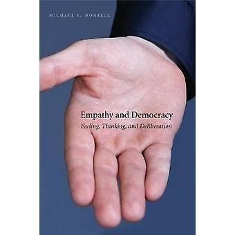 Empathy and Democracy Feeling Thinking and Deliberation by Morrell & Michael E.