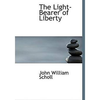 The LightBearer of Liberty Large Print Edition by Scholl & John William