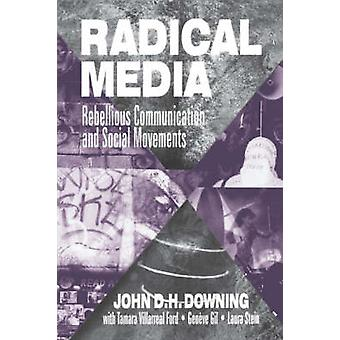 Radical Media Rebellious Communication and Social Movements by Downing & John