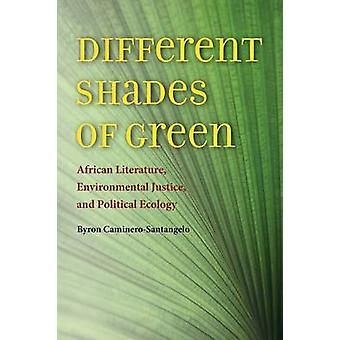 Different Shades of Green African Literature Environmental Justice and Political Ecology by CamineroSantangelo & Byron