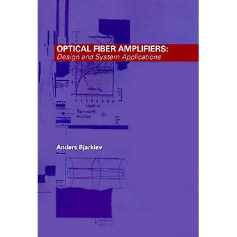 Optical Fiber Amplifiers Design and System Applications by Bjarklev & Anders