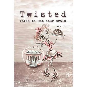 Twisted Tales te rotten van uw hersenen Vol. 1 door Thompson & Nora