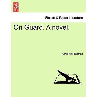 On Guard. A novel. by Thomas & Annie Hall