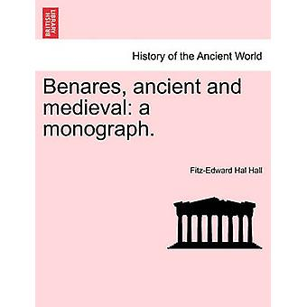 Benares ancient and medieval a monograph. by Hall & FitzEdward Hal