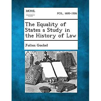 The Equality of States a Study in the History of Law by Goebel & Julius