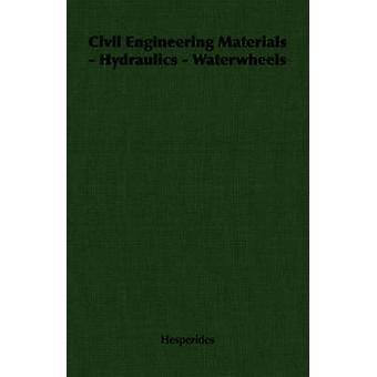 Génie civil matériaux hydraulique roues hydrauliques par Hespérides