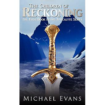 The Children of Reckoning The First Book in the Apocalyte Series by Evans & Michael
