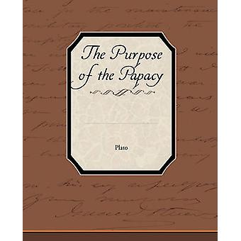 The Purpose of the Papacy by Plato