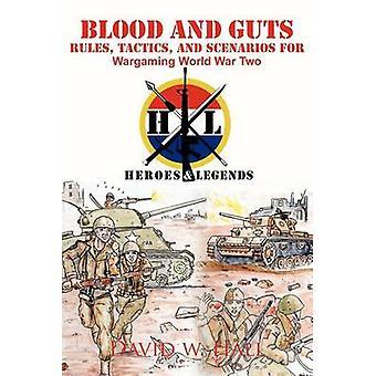 Blut und Eingeweide Regeln, Taktik und Szenarien für Wargaming Welt Krieg zwei von Hall & David W.