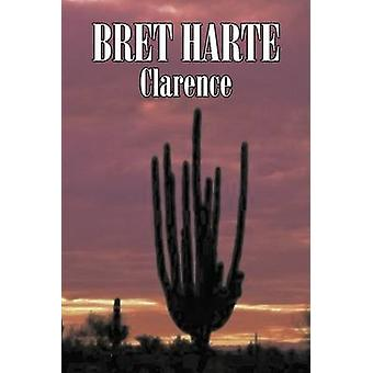 Clarence by Bret Harte Fiction Literary Westerns Historical by Harte & Bret