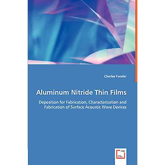 Aluminum Nitride Thin Films  Deposition for Fabrication Characterization and Fabrication of Surface Acoustic Wave Devices by Fansler & Charlee