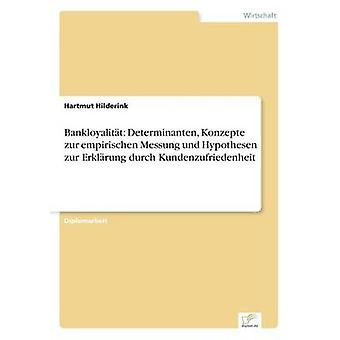 Bankloyalitt Determinanten Konzepte zur empirischen und Messung Hypothesen zur Erklrung durch Kundenzufriedenheit por Hilderink & Hartmut
