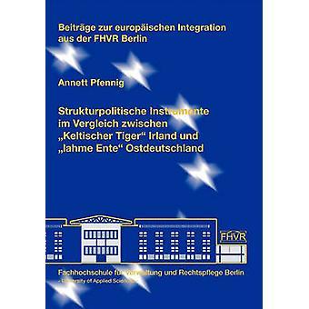 Strukturpolitische Instrumente im Vergleich zwischen Keltischer Tiger Irland und lahme Ente Ostdeutschland by Pfennig & Annett