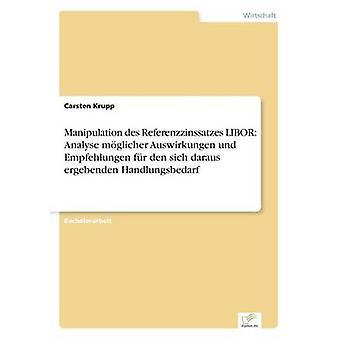 Manipulation des Referenzzinssatzes LIBOR analysere mglicher Auswirkungen und Empfehlungen fr den sich daraus ergebenden Handlungsbedarf af Krupp & Carsten