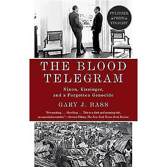 The Blood Telegram - Nixon - Kissinger - and a Forgotten Genocide by G