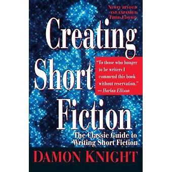 Creating Short Fiction (St Martin's Griffin ed) by Damon Knight - 978