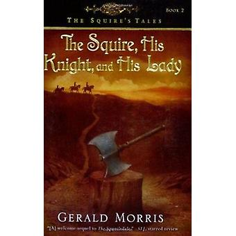 The Squire - His Knight - and His Lady by Gerald Morris - 97805470143