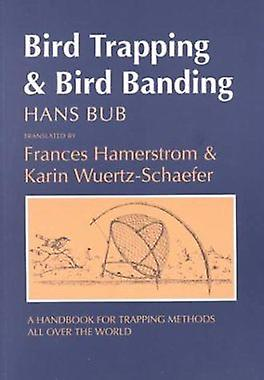 Bird Trapping and Bird Banding - A Handbook for Trapping Methods All O