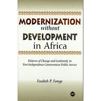 Modernization without Development in Africa - Patterns of Change and C