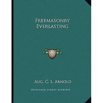 Freemasonry Everlasting by Aug C L Arnold - 9781163000113 Book