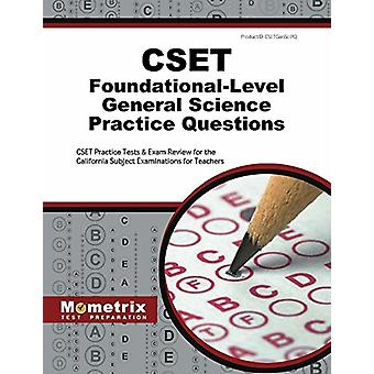 Cset Foundational-Level General Science Practice Questions - Cset Prac