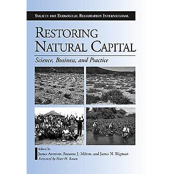 Restoring Natural Capital - Science - Business - and Practice by James