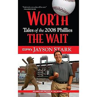 Worth the Wait - Tales of the 2008 Phillies by Jayson Stark - 97816007