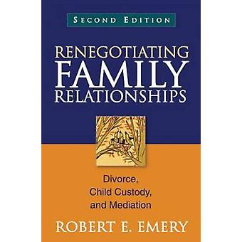 Renegotiating Family Relationships - Divorce - Child Custody - and Med