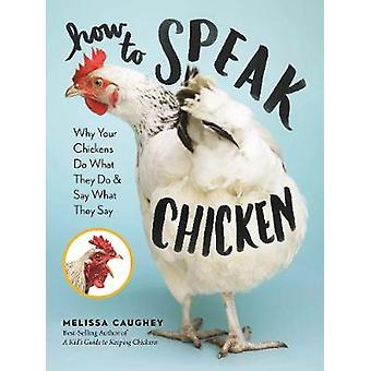 How to Speak Chicken - Why Your Chickens Do What They Do & Say What Th