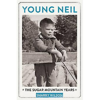 Young Neil - The Sugar Mountain Years by Sharry Wilson - 9781770411869