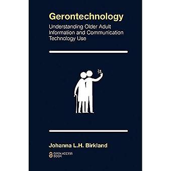 Gerontechnology: Understanding Older Adult Information and Communication Technology Use