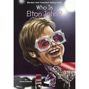 Who Is Elton John? by Kirsten Anderson - Joseph J M Qiu - Nancy Harri