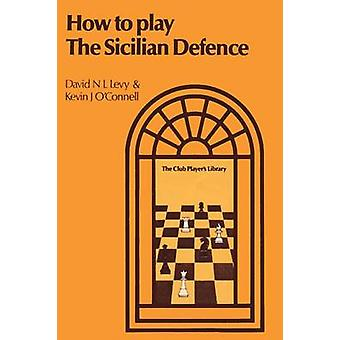 How to Play the Sicilian Defense by Levy & David N. L.