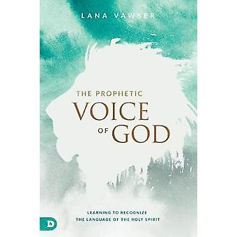 The Prophetic Voice of God - Learning to Recognize the Language of the