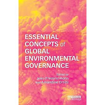 Essential Concepts of Global Environmental Governance by JeanFrederic Morin & Amandine Orsini
