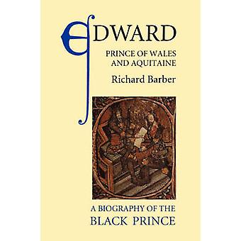 Edward Prince of Wales and Aquitaine A Biography of the Black Prince by Barber & Richard