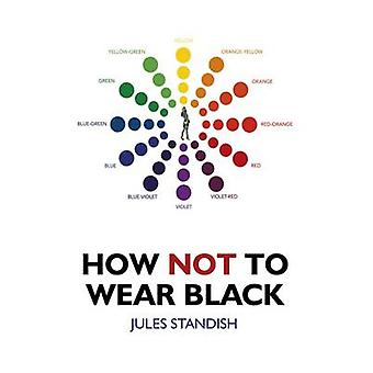 How Not to Wear Black by Jules Standish