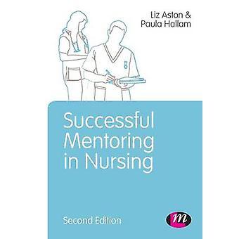 Successful Mentoring in Nursing by Elizabeth Aston & Paula Hallam